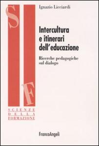 Libro Intercultura e itinerari dell'educazione. Ricerche pedagogiche sul dialogo Ignazio Licciardi