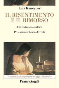 Foto Cover di Il risentimento e il rimorso. Uno studio psicoanalitico, Libro di Luis Kancyper, edito da Franco Angeli