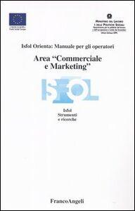 Foto Cover di Area «commerciale e marketing». Isfol orienta: manuale per gli operatori, Libro di  edito da Franco Angeli
