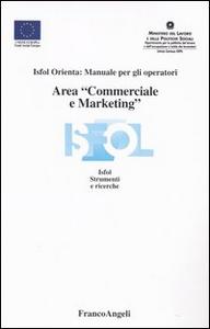 Libro Area «commerciale e marketing». Isfol orienta: manuale per gli operatori