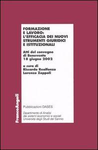 Libro Formazione e lavoro: l'efficacia dei nuovi strumenti giuridici e istituzionali. Atti del Convegno (Benevento, 12 giugno 2002)