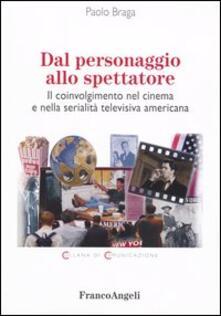 Dal personaggio allo spettatore. Il coinvolgimento nel cinema e nella serialità televisiva americana - Paolo Braga - copertina