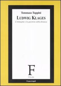 Foto Cover di Ludwig Klages. L'immagine e la questione della distanza, Libro di Tommaso Tuppini, edito da Franco Angeli