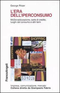 Libro L' era dell'iperconsumo. McDonaldizzazione, carte di credito, luoghi del consumo e altri temi George Ritzer