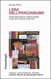 L' era dell'iperconsumo. McDonaldizzazione, carte di credito, luoghi del consumo e altri temi