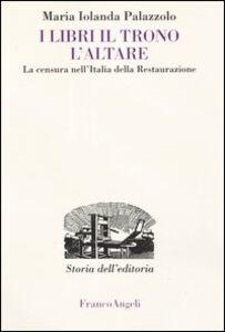 Libro I libri, il trono, l'altare. La censura nell'Italia della Restaurazione Maria Jolanda Palazzolo