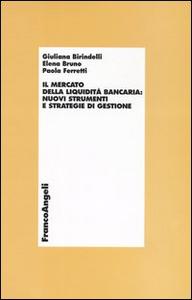 Libro Il mercato della liquidità bancaria: nuovi strumenti e strategie di gestione Giuliana Birindelli , Elena Bruno , Paola Ferretti