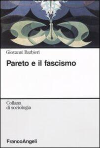 Foto Cover di Pareto e il fascismo, Libro di Giovanni Barbieri, edito da Franco Angeli