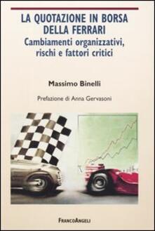 La quotazione in borsa della Ferrari. Cambiamenti organizzativi, rischi e fattori critici - Massimo Binelli - copertina