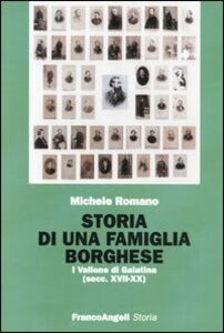 Libro Storia di una famiglia borghese. I Vallone di Galatina (sec. XVII-XX) Michele Romano