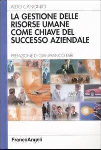 Foto Cover di La gestione delle risorse umane come chiave del successo aziendale, Libro di Aldo Canonici, edito da Franco Angeli