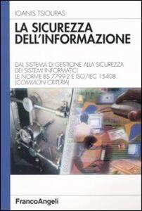 Libro La sicurezza dell'informazione. Dal sistema di gestione alla sicurezza dei sistemi informatici. Le norme BS 7799-2 e ISO/IEC 15408 (Common Criteria) Ioanis Tsiouras