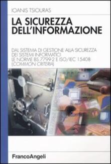 La sicurezza dellinformazione. Dal sistema di gestione alla sicurezza dei sistemi informatici. Le norme BS 7799-2 e ISO/IEC 15408 (Common Criteria).pdf