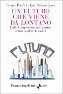 Un futuro che viene da lontano. Dalla Cinquecento ad Internet senza perdere le radici - Giorgio Pacifici,Gian Stefano Spoto - copertina