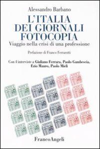 Foto Cover di L' Italia dei giornali fotocopia. Viaggio nella crisi di una professione, Libro di Alessandro Barbano, edito da Franco Angeli