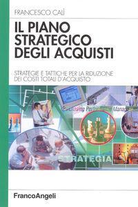 Il piano strategico degli acquisti. Strategie e tattiche per la riduzione dei costi totali d'acquisto