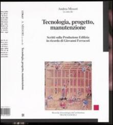 Tecnologia, progetto, manutenzione. Scritti sulla produzione edilizia in ricordo di Giovanni Ferracuti.pdf