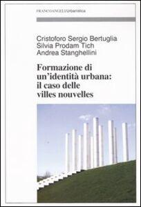 Libro Formazione di un'identità urbana: il caso delle Villes Nouvelles Cristoforo S. Bertuglia , Silvia Prodam Tich , Andrea Stanghellini
