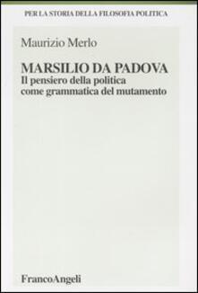 Marsilio da Padova. Il pensiero della politica come grammatica del mutamento - Maurizio Merlo - copertina