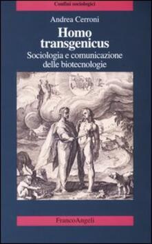 Homo transgenicus. Sociologia e comunicazione delle biotecnologie - Andrea Cerroni - copertina