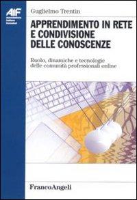 Apprendimento in rete e condivisione delle conoscenze. Ruolo, dinamiche e tecnologie delle comunità professionali on-line