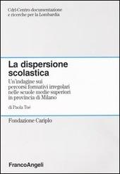 La dispersione scolastica. Un'indagine sui percorsi formativi irregolari nelle scuole medie superiori in provincia di Milano