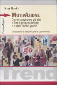 Libro Motivazione. Come convincere gli altri a fare il proprio dovere e a dirvi anche grazie Kurt Hanks