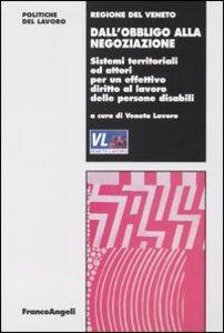 Libro Dall'obbligo alla negoziazione. Sistemi territoriali e attori per un effettivo diritto al lavoro delle persone disabili