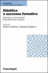 Libro Didattica e successo formativo. Strategie per la prevenzione della dispersione scolastica