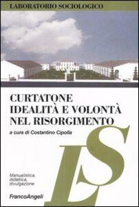 Libro Curtatone. Idealità e volontà nel Risorgimento