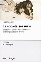 La società sessuale. Il controllo sociale della sessualità nelle organizzazioni umane