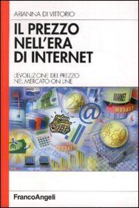 Libro Il prezzo nell'era di internet. L'evoluzione del prezzo nel mercato on line Arianna Di Vittorio