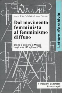 Dal movimento femminista al femminismo diffuso. Storie e percorsi a Milano dagli anni '60 agli anni '80