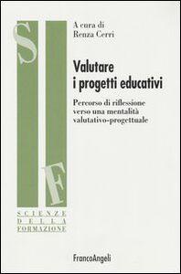 Libro Valutare i progetti educativi. Percorso di riflessione verso una mentalità valutativo-progettuale