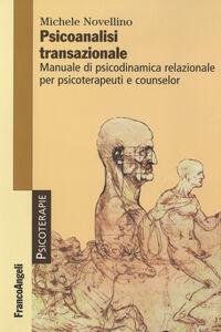 Libro Psicoanalisi transazionale. Manuale di psicodinamica relazionale per psicoterapeuti e counsellor Michele Novellino