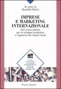 Libro Imprese e marketing internazionale. Una nuova politica per lo sviluppo produttivo e il governo dei sistemi locali