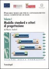 Percorsi modulari per il consolidamento delle competenze di base. Vol. 1: Modello standard e criteri di progettazione.