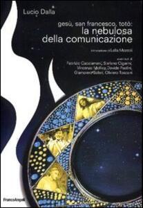Gesù, san Francesco, Totò: la nebulosa della comunicazione - Dalla Lucio - copertina