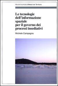 Libro Le tecnologie dell'informazione spaziale per il governo dei processi insediativi Michele Campagna
