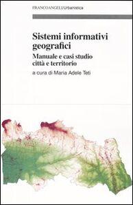 Libro Sistemi informativi geografici. Manuale e casi di studio città e territorio