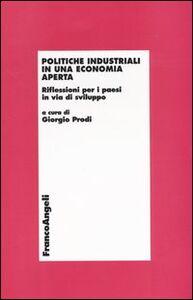 Foto Cover di Politiche industriali in una economia aperta. Riflessioni per i paesi in via di sviluppo, Libro di  edito da Franco Angeli
