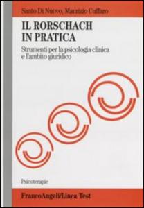 Libro Il Rorschach in pratica. Strumento per la psicologia clinica e l'ambito giuridico Santo Di Nuovo , Maurizio Cuffaro