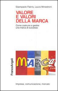 Libro Valore e valori della marca. Come costruire e gestire una marca di successo Giampaolo Fabris , Laura Minestroni