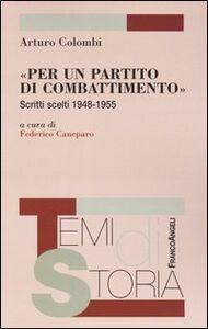 Foto Cover di «Per un partito di combattimento». Scritti scelti 1948-1955, Libro di Arturo Colombi, edito da Franco Angeli
