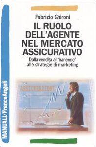 Il ruolo dell'agente nel mercato assicurativo. Dalla vendita al «bancone» alle strategie di marketing