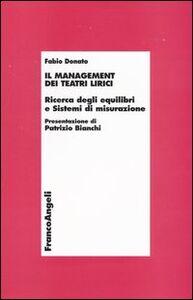 Libro Il management dei teatri lirici. Ricerca degli equilibri e sistemi di misurazione Fabio Donato