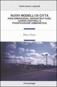 Nuovi modelli di città. Agglomerazioni, infrastrutture, luoghi centrali e pianificazione urbanistica