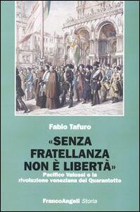 Libro «Senza fratellanza non è libertà». Pacifico Valussi e la rivoluzione veneziana del Quarantotto Fabio Tafuro