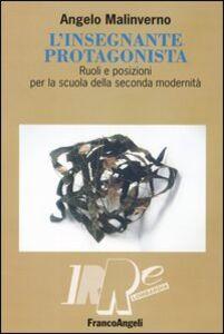 Foto Cover di L' insegnante protagonista. Ruoli e posizioni per la scuola della seconda modernità, Libro di Angelo Malinverno, edito da Franco Angeli