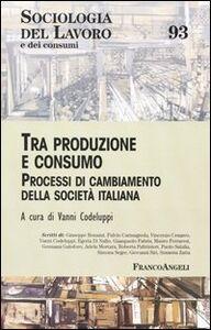 Foto Cover di Tra produzione e consumo. Processi di cambiamento della società italiana, Libro di  edito da Franco Angeli